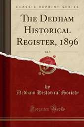 The Dedham Historical Register, 1896, Vol. 7 (Classic Reprint)