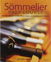 The Sommelier Prep Course: An Introduction to the Wines, Beers, and Spirits of the World
