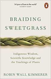 Braiding Sweetgrass Indigenous Wisdom Scientific Knowledge and the Teachings of Plants Paperback 23 April 2020