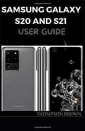 SAMSUNG GALAXY S20 AND S21 USER GUIDE: A MASTER GUIDE TO HELP YOU BECOMING A PRO OF YOUR SAMSUNG GALAXY A20/A20s/A21/A21s/S20/S21