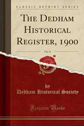 The Dedham Historical Register, 1900, Vol. 11 (Classic Reprint)