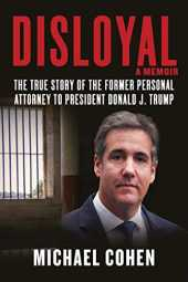 Disloyal: A Memoir: The True Story of the Former Personal Attorney to President Donald J. Trump (English Edition)