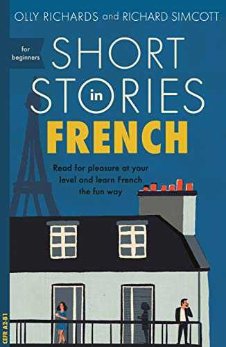 Short Stories in French for Beginners: Read for pleasure at your level, expand your vocabulary and learn French the fun way! (Foreign Language Graded Reader Series)