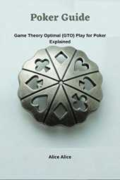 Poker Guide: Game Theory Optimal (GTO) Play for Poker Explained (English Edition)