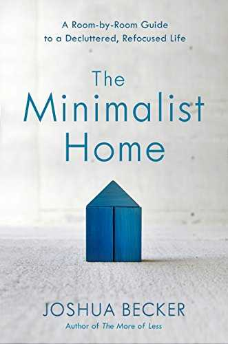 The Minimalist Home: A Room-by-Room Guide to a Decluttered, Refocused Life (English Edition)