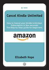 Cancel Kindle Unlimited: How to Cancel your Kindle Unlimited Subscription in Few Seconds! The step-by-step guide for beginners. (English Edition)
