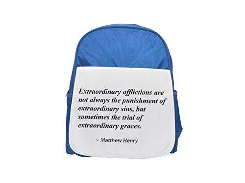 Extraordinary afflictions are Not Always The Punishment of Extraordinary Sins, But Sometimes The Trial of Extraordinary Graces. Printed Kid's Blue Backpack, Cute Backpacks, Cute Small Backpacks, Cute