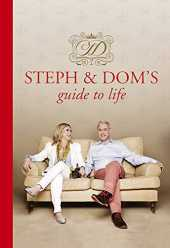 Steph and Dom's Guide to Life: How to get the most out of pretty much everything life throws at you