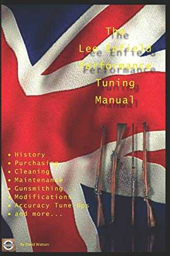 The Lee Enfield Performance Tuning Manual: Gunsmithing tips for modifying your No1 and No4 Lee Enfield rifles