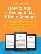 How to Add a Device to My Kindle Account: A Complete Guide on How to Add Kindle Device to My Account, How to Connect Your Digital Devices to Your Amazon Account (English Edition)
