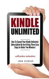 Kindle Unlimited: How To Cancel Your Kindle Unlimited Subscription by Just Using Three Easy Steps In Under Two Minutes! (A Short Guide On Canceling Your ... Subscription In No Time) (English Edition)
