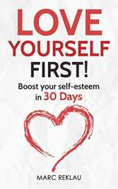 Love Yourself First!: Boost your self-esteem in 30 Days (Change your habits, change your life, Band 3)