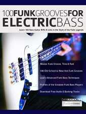 100 Funk Grooves for Electric Bass: Learn 100 Bass Guitar Riffs & Licks in the Style of the Funk Legends (Funk Bass Book 1) (English Edition)