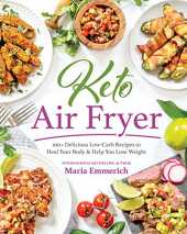 Keto Air Fryer: 100  Delicious Low-Carb Recipes to Heal Your Body & Help You Lose Weight