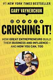 Crushing It!: How Great Entrepreneurs Build Business and Influence—and How You Can, Too: How Great Entrepreneurs Build Their Business and Influence-And How You Can, Too