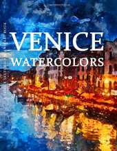 Venice Sketchbook and Art Book - Venice Watercolors: Experience Amazing Watercolor Paintings of Venice in this Venice Art Book