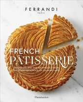 French Patisserie: Master Recipes and Techniques from the Ferrandi School of Culinary Arts