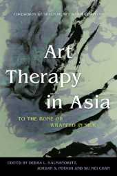 Art Therapy in Asia: To the Bone or Wrapped in Silk (English Edition)