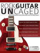 Rock Guitar Un-CAGED: Master the essential scales of rock with The CAGED system (English Edition)