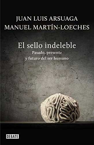 El sello indeleble / The Indelible Signature: Pasado, presente y futuro del ser humano / Past, Present and Future of a Human Being (Spanish Edition) by Juan Luis Arsuaga (2013-03-14)