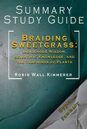 Summary And Study Guide Of Braiding Sweetgrass: Indigenous Wisdom, Scientific Knowledge, and the Teachings of Plants: Robin Wall Kimmerer (English Edition)