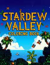 Stardew Valley Coloring Book: Wonderful Gifts For Fans Of Stardew Valley. A Book With Plenty Of Stardew Valley Illustrations To Relax
