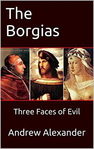 The Borgias: Three Faces of Evil (English Edition)