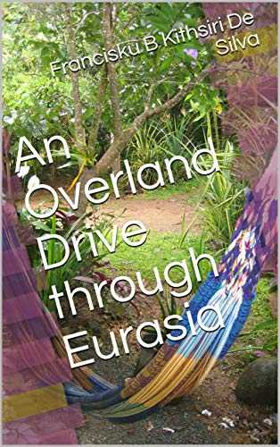 An Overland Drive through Eurasia (English Edition)