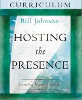 Hosting the Presence Curriculum Kit: Unveiling Heaven´s Agenda by Bill Johnson (2013-07-16)