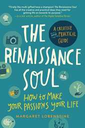 The Renaissance Soul: How to Make Your Passions Your Life - A Creative and Practical Guide
