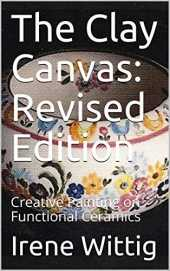 The Clay Canvas: Revised Edition: Creative Painting on Functional Ceramics (English Edition)