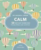 Unger, A: Calm: 50 mindfulness exercises to de-stress wherever you are (Love Your Self)