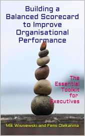 Building a Balanced Scorecard to Improve Organisational Performance: The Essential ToolKit for Executives (English Edition)