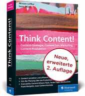 Think Content!: Die 2. Auflage des Content-Marketing-Standardwerks. Neue Content-Formate, neue Best Practices, neues Kapitel zur Content-Produktion