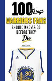 100 Things Warriors Fans Should Know & Do Before They Die (100 Things...Fans Should Know) (English Edition)