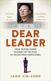 Dear Leader: North Korea's senior propagandist exposes shocking truths behind the regime (English Edition)
