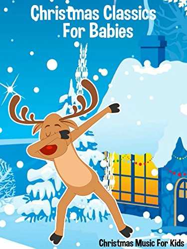 Christmas Classics For Babies - Christmas Music For Kids