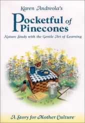 Karen Andreola´s Pocketful of Pinecones: Nature Study with the Gentle Art of Learning: A Story for Motherculture