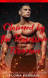 Claimed By The Possessive Fireman: An Instalove Possessive Alpha Romance (A Man Who Knows What He Wants Book 187) (English Edition)