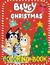 Bluey Christmas Coloring Book: Enjoying Artistic Fun With Your Favorite Characters Bluey In Any Style Of Coloring For Christmas