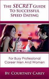The Secret Guide To Successful Speed Dating: Conversation Starters And Finding The Right One ( Mate Seeking And Dating Advice ) (English Edition)
