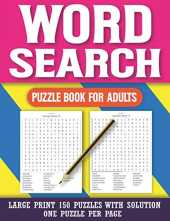 Word Search Puzzle Book For Adults: Large Print 150 Puzzles: Puzzle Book for Enjoying Leisure Time & Perfect Gift For Adults With Solution