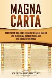 Magna Carta: A Captivating Guide to the History of the Great Charter and its Influence on Medieval England and the Rest of the World (Captivating History) (English Edition)
