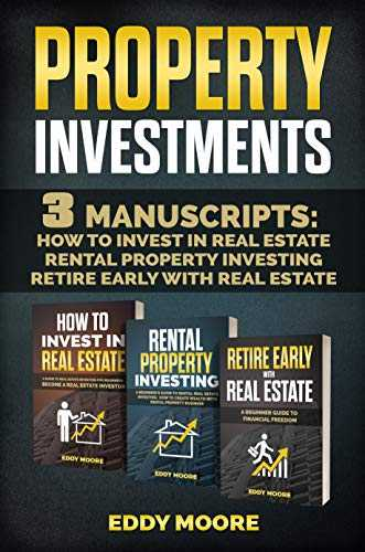 Property Investment: 3 Manuscripts: How to Invest in Real Estate, Rental Property Investing, Retire Early with Real Estate (English Edition)