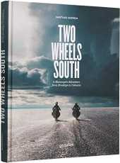 Two Wheels South : A Motocycle Adventure from Brooklyn to Ushuaia