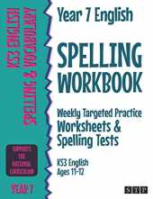 Year 7 English Spelling Workbook: Weekly Targeted Practice Worksheets & Spelling Tests (KS3 English Ages 11-12)