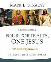 Four Portraits, One Jesus, 2nd Edition: A Survey of Jesus and the Gospels