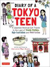 Diary of a Tokyo Teen: A Japanese-American Girl Travels to the Land of Trendy Fashion, High-Tech Toilets and Maid Cafes [Idioma Inglés]