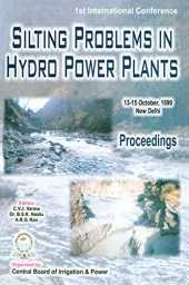 Silting Problems in Hydro Power Plants: Proceedings of the First International Conference, New Delhi, India, 13-15th October 1999 (English Edition)
