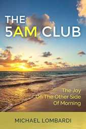 The 5 AM Club: The Joy On The Other Side Of Morning (Morning Rituals, Productivity, Time Management, Spirituality) (English Edition)